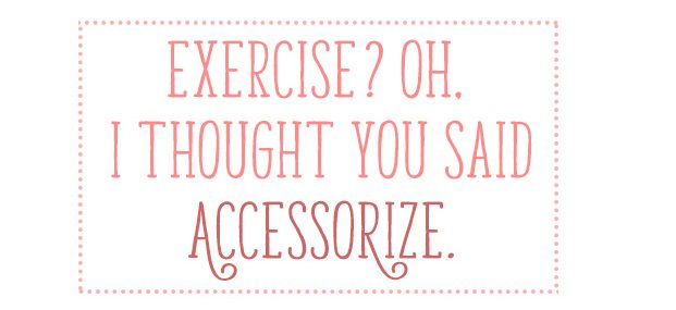 exercise-or-accessorize